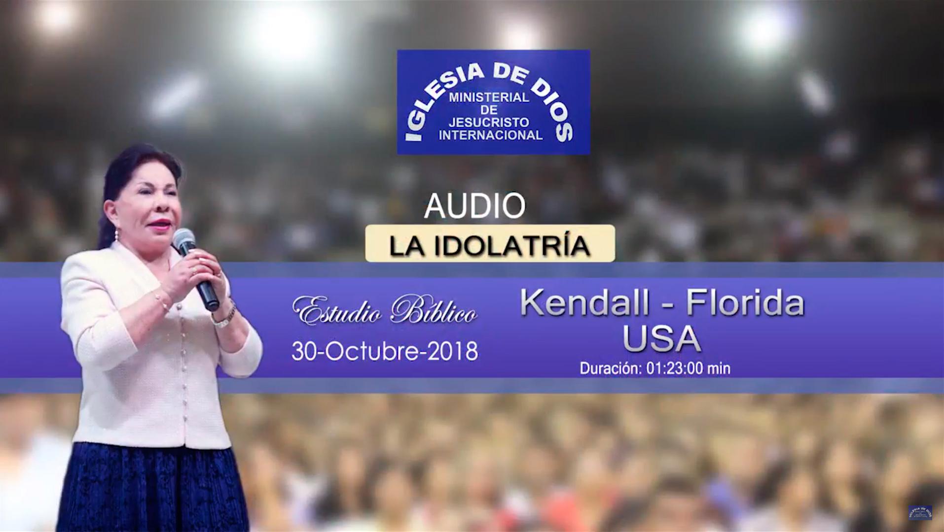 Audio: Estudio Bíblico, La Idolatría – Kendall Florida USA – 30 Oct 2018