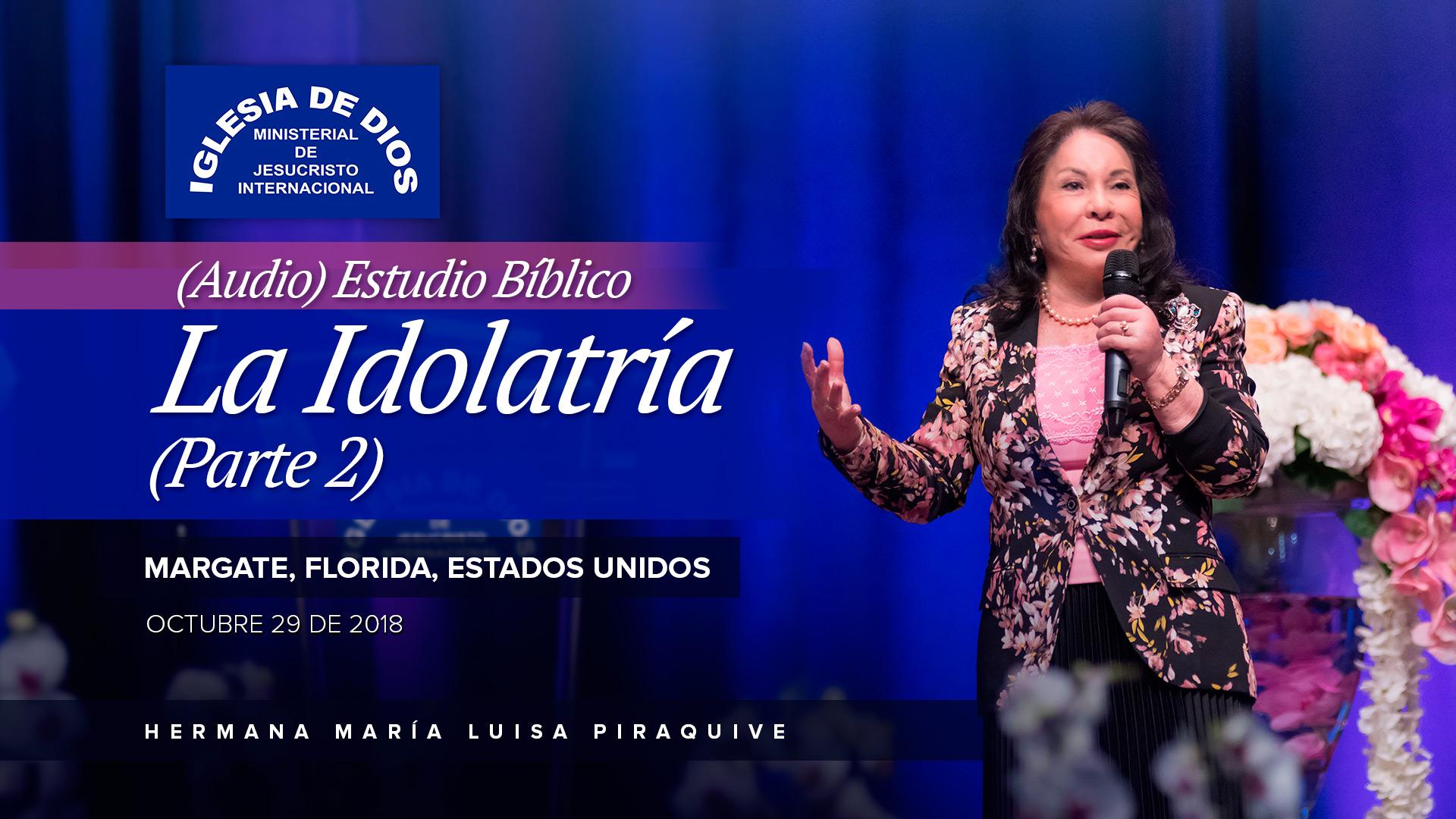 Audio: Estudio Bíblico, La Idolatría (Parte 2) – Margate, Florida USA – 29 Oct 2018