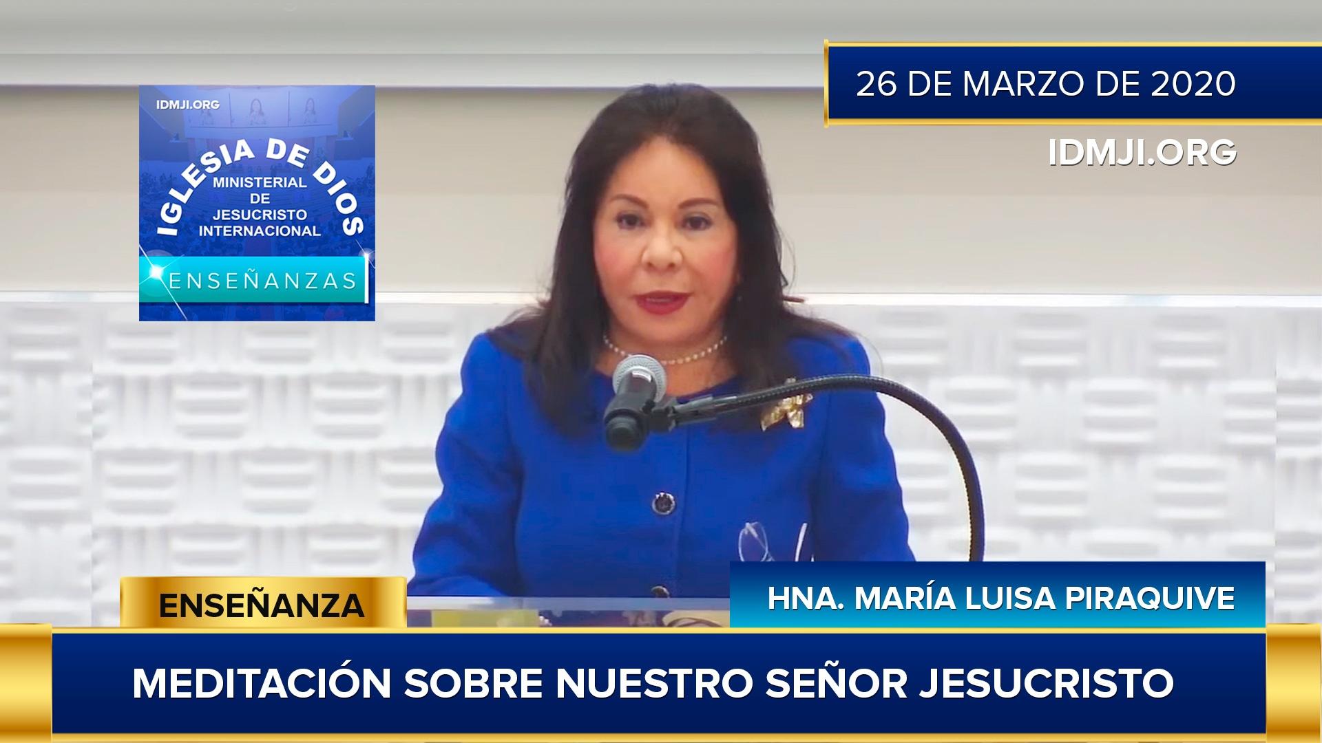 Enseñanza: Meditación sobre nuestro Señor Jesucristo, Hna María Luisa Piraquive, IDMJI, 26/Mar/2020