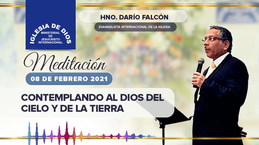 Meditación – Contemplando al Dios del cielo y de la tierra, Hno. Darío Falcón, 08 febrero 2021
