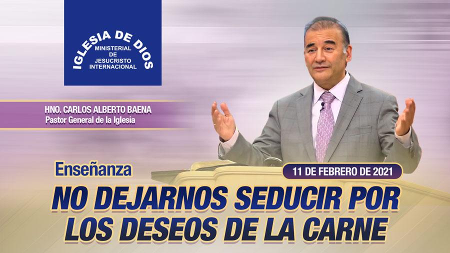 Enseñanza: No dejarnos seducir por los deseos de la carne, 11 febrero 2021, Hno Carlos Alberto Baena